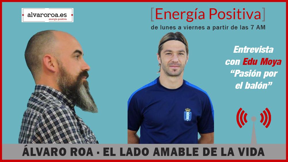 "54. Entrevista Edu Moya ""Pasión por el balón"""